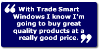 """With Trade Direct Windows I know I'm going to buy great quality products at a really good price."""